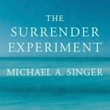 Michael A. Singer's Latest Book Now Available: The Surrender Experiment