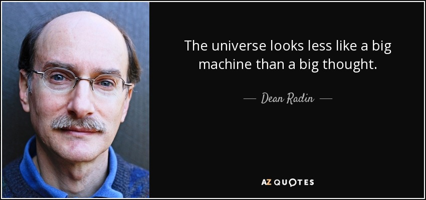 radin deanquote-the-universe-looks-less-like-a-big-machine-than-a-big-thought-61-82-96